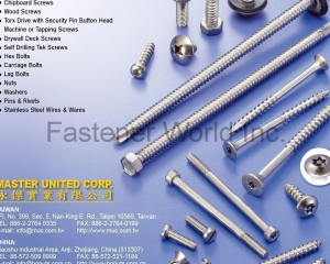 Self Tapping Screw, Machine Screw, Chipboard Screw, Wood Screw, Torx Drive with Security Pin Button Head Machine or Tapping Screws, Drywall Deck Screw, Self Drilling Tek Screw, Hex Bolts, Carriage Bolt, Lag Bolts, Nuts, Washer, Pins & Rivets, Stainless Steel Wire & Wares(MASTER UNITED CORP. )